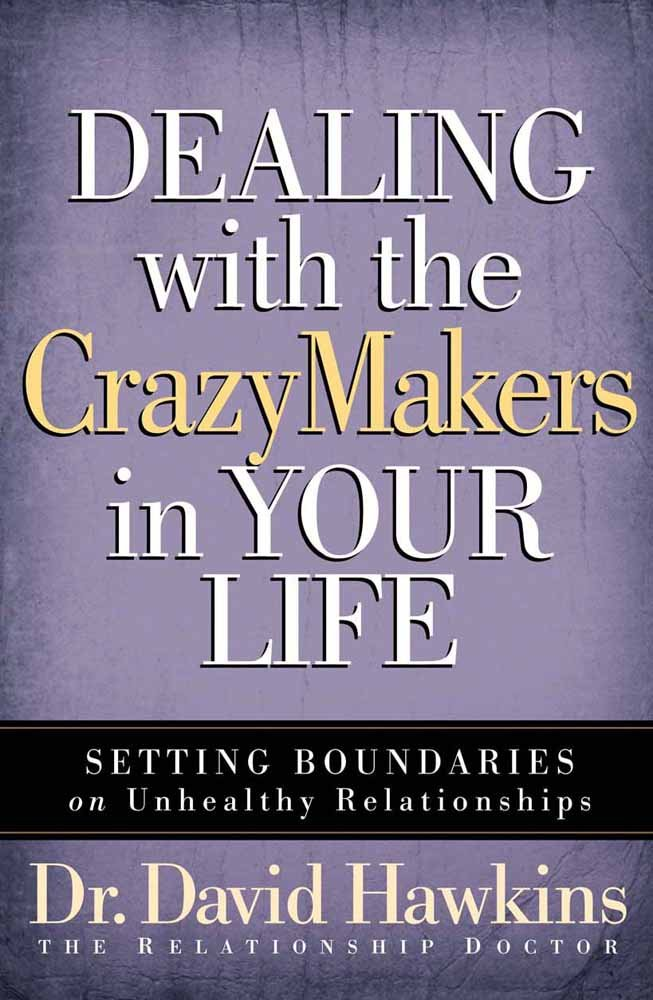 Dealing with the CrazyMakers in Your Life by Dr. David Hawkins