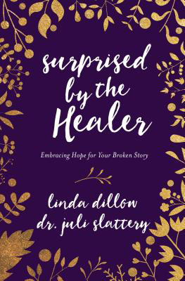Surprised by the Healer by Dr. Juli Slattery