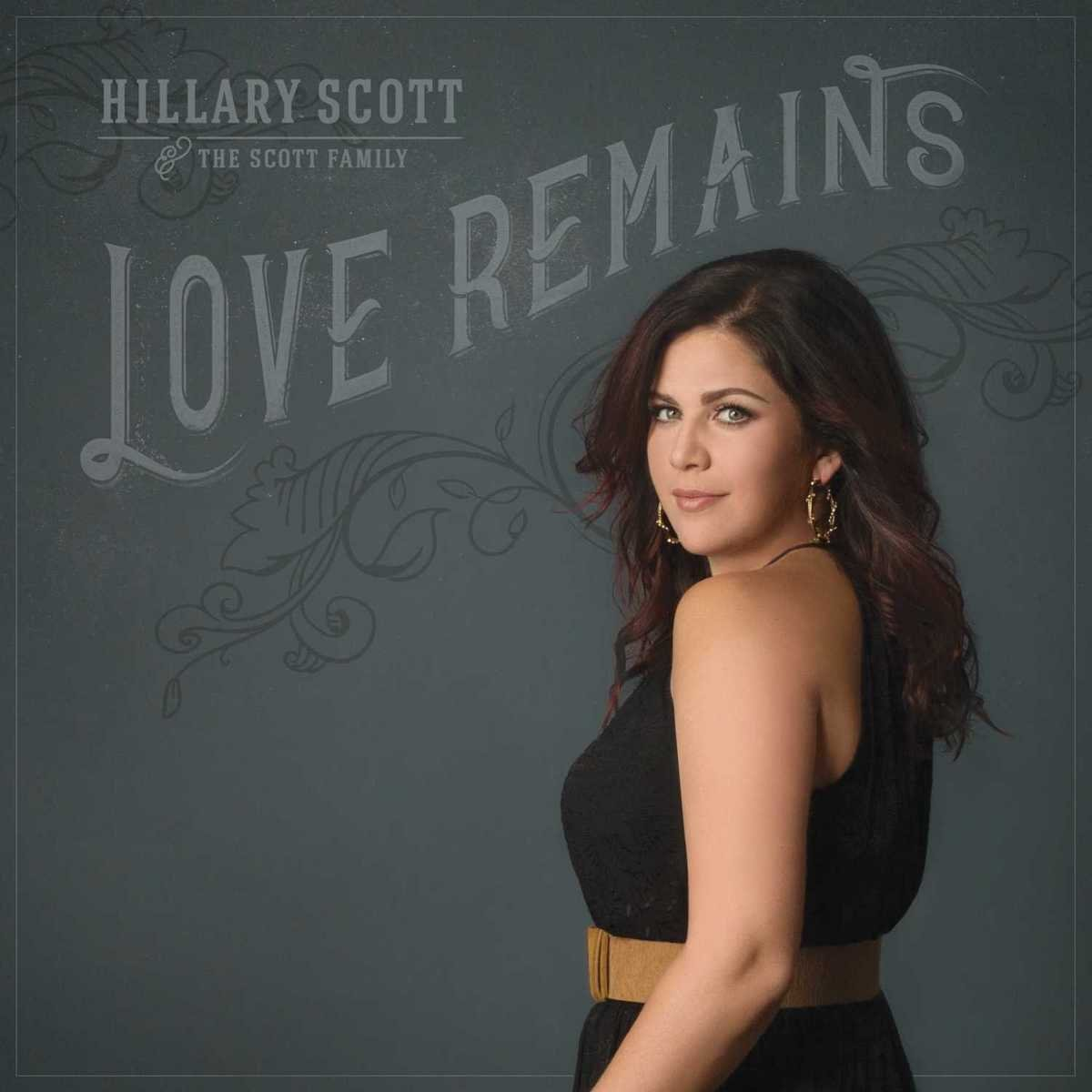 Love Remains by Hillary Scott & The Scott Family