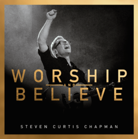 Worship and Believe album by Steven Curtis Chapman