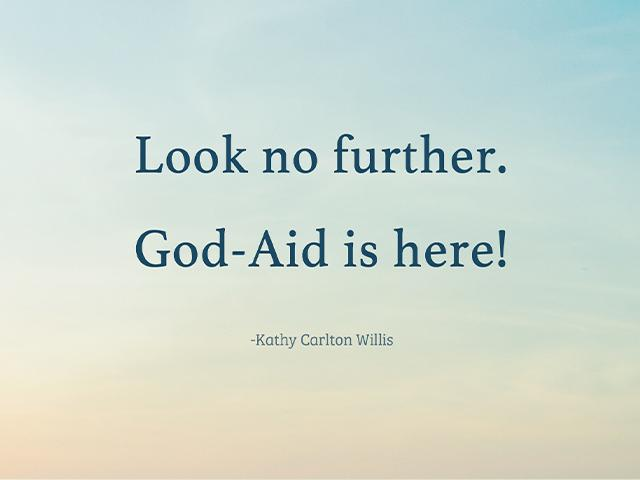 Look no further. God-Aid is here! - Kathy Carlton Willis