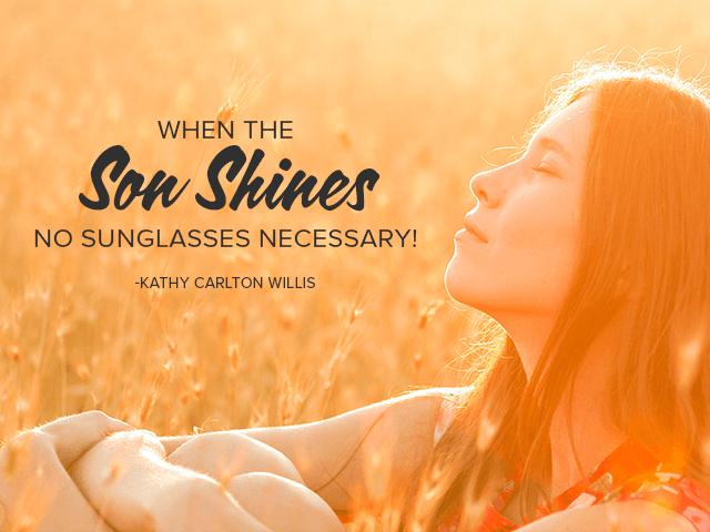 When the Son Shines No Sunglasses Necessary! -Kathy Carlton Willis