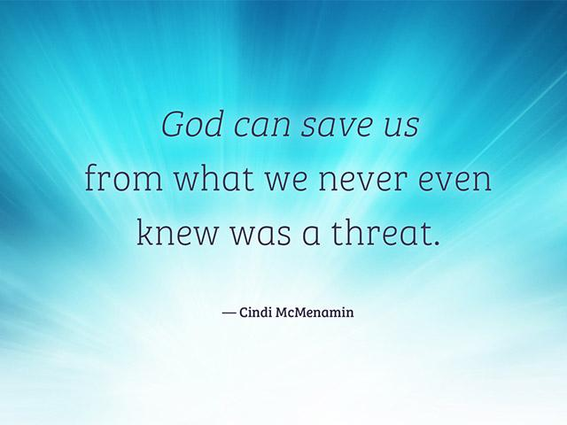 God can save us from what we never even knew was a threat