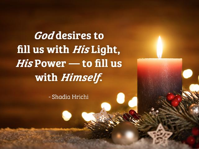 God desires to fill us with His Light, His Power — to fill us with Himself.