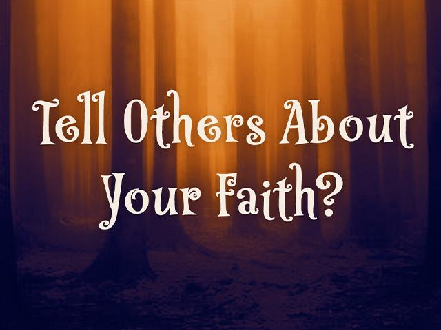 Tell Others About Your Faith?