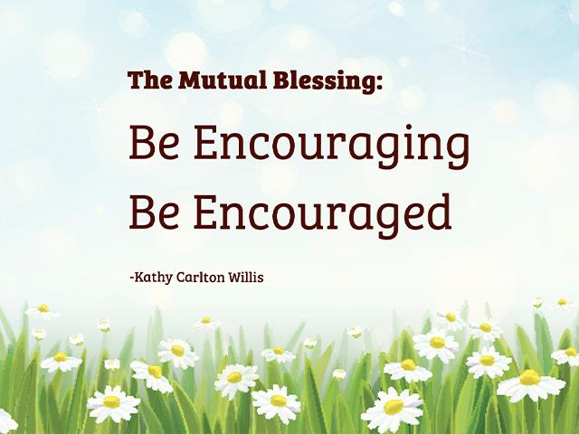 The Mutual Blessing: Be Encouraging Be Encouraged