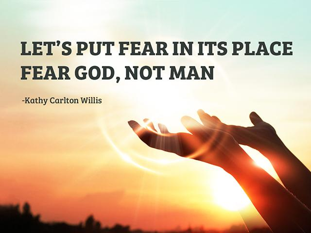 Put fear in its place, fear God not man