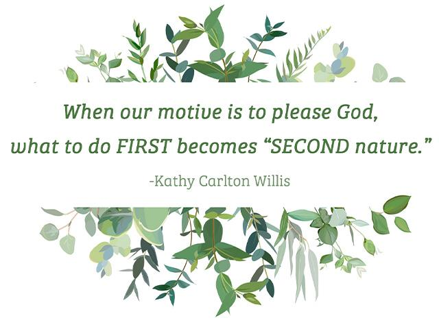 "When our motive is to please God, what to do FIRST becomes ""SECOND nature."""