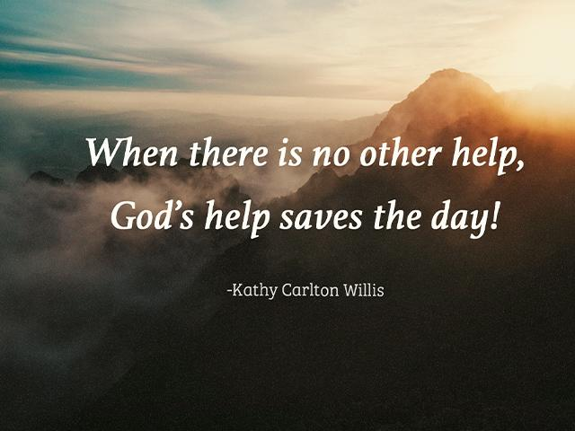 When there is no other help, God