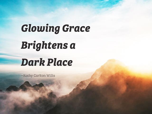 Glowing Grace Brightens a Dark Place ~ Kathy Carlton Willis