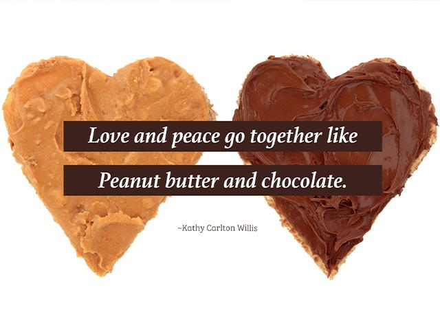 Love and peace go together like peanut butter and chocolate - kathy carlton willis