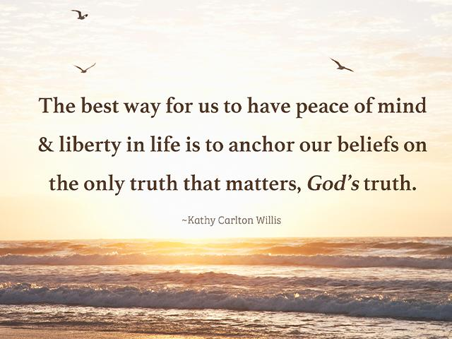 meme - the best way for us to have peace of mind & liberty in life is to anchor our beliefs on the only truth that matters, God