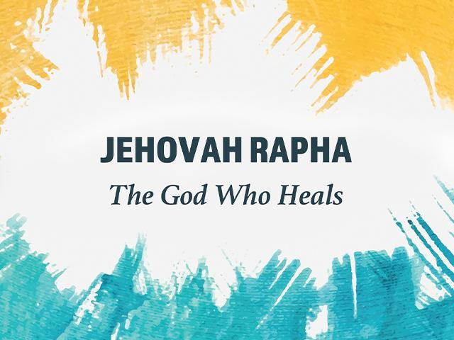 Jehovah Rapha: The God Who Heals