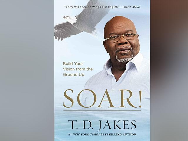building your vision  t d  jakes shows you how to  u0026 39 soar