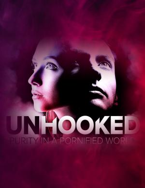 Unhooked. Purity in a Pornified World.