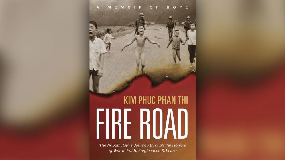 Fire Road: The Napalm Girl's Journey through the Horrors of War to Faith, Forgiveness & Peace